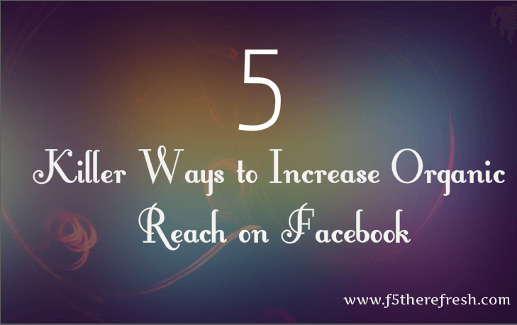 how to get organic fan page reach on facebook 2018